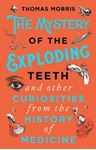 Picture of Mystery of the Exploding Teeth and Other Curiosities from the History of Medicine