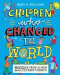 Picture of Children Who Changed the World: Incredible True Stories About Children's Rights!