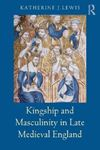 Picture of Kingship and Masculinity in Late Medieval England