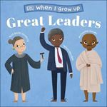 Picture of When I Grow Up - Great Leaders: Kids Like You that Became Inspiring Leaders