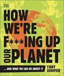 Picture of How We're F***ing Up Our Planet: And What We Can Do About It