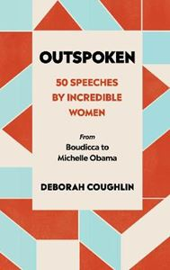Picture of Outspoken: 50 Speeches by Incredible Women from Boudicca to Michelle Obama