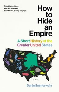 Picture of How to Hide an Empire: A Short History of the Greater United States