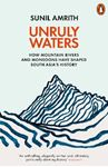 Picture of Unruly Waters: How Mountain Rivers and Monsoons Have Shaped South Asia's History