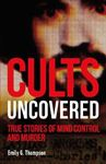 Picture of Cults Uncovered: True Stories of Mind Control and Murder