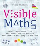Picture of Visible Maths: Using representations and structure to enhance mathematics teaching in schools