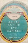 Picture of As Far as the Eye can See: A History of Seeing