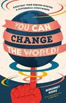 Picture of You Can Change the World!: Everyday Teen Heroes Making a Difference Everywhere