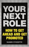 Picture of Your Next Role: How to get ahead and get promoted