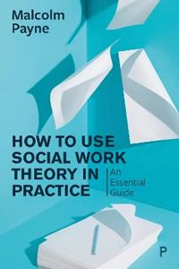 Picture of How to Use Social Work Theory in Practice: An Essential Guide