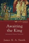Picture of Awaiting the King: Reforming Public Theology