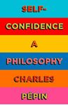 Picture of Self-Confidence: A Philosophy