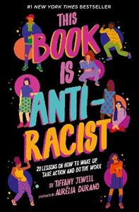 Picture of This Book Is Anti-Racist: 20 lessons on how to wake up, take action, and do the work