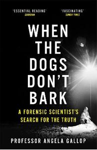 Picture of When the Dogs Don't Bark: A Forensic Scientist's Search for the Truth