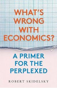 Picture of What's Wrong with Economics?: A Primer for the Perplexed