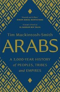 Picture of Arabs: A 3,000-Year History of Peoples, Tribes and Empires