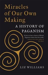 Picture of Miracles of Our Own Making: A History of Paganism