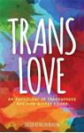 Picture of Trans Love: An Anthology of Transgender and Non-Binary Voices