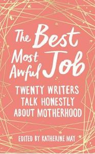 Picture of Best, Most Awful Job: Twenty Writers Talk Honestly About Motherhood