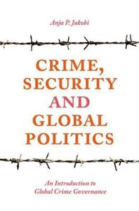 Picture of Crime, Security and Global Politics: An Introduction to Global Crime Governance
