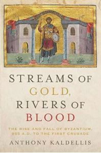 Picture of Streams of Gold, Rivers of Blood: The Rise and Fall of Byzantine, 955 A.D. to the First Crusade