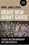 Picture of Brave New Avant Garde: Essays on Contemporary Art and Politics