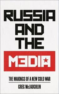 Picture of Russia and the Media: The Makings of a New Cold War