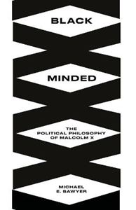 Picture of Black Minded: The Political Philosophy of Malcolm X