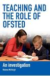 Picture of Teaching and the Role of Ofsted: An investigation