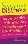 Picture of Sweet Distress: How our love affair with feelings has fuelled the current mental health crisis (and what we can do about it)