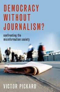 Picture of Democracy without Journalism?: Confronting the Misinformation Society