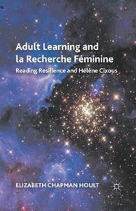 Picture of Adult Learning and la Recherche Feminine: Reading Resilience and Helene Cixous