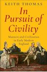 Picture of In Pursuit of Civility: Manners and Civilization in Early Modern England