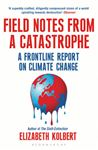 Picture of Field Notes from a Catastrophe: A Frontline Report on Climate Change