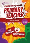 Picture of Learning to be a Primary Teacher: Core Knowledge and Understanding