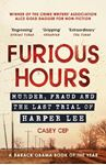 Picture of Furious Hours: Murder, Fraud and the Last Trial of Harper Lee