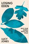 Picture of Losing Eden: Why Our Minds Need the Wild