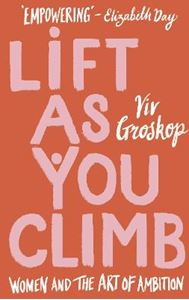 Picture of Lift as You Climb: Women and the art of ambition