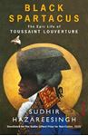 Picture of Black Spartacus: The Epic Life of Toussaint Louverture * WINNER of THE WOLFSON HISTORY PRIZE, 2021 **