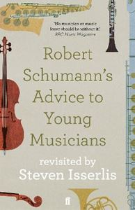Picture of Robert Schumann's Advice to Young Musicians: Revisited by Steven Isserlis