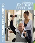 Picture of Complete Guide to Exercise Referral: Working with clients referred to exercise (Complete Guides)