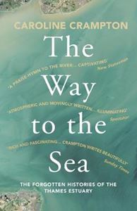 Picture of Way to the Sea: The Forgotten Histories of the Thames Estuary