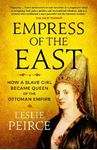 Picture of Empress of the East: How a Slave Girl Became Queen of the Ottoman Empire