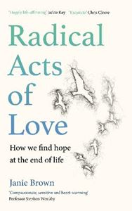 Picture of Radical Acts of Love: How We Find Hope at the End of Life