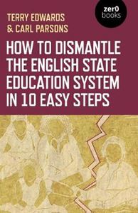 Picture of How to Dismantle the English State Education System in 10 Easy Steps: The Academy Experiment