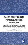 Picture of Dance, Professional Practice, and the Workplace: Challenges and Opportunities for Dance Professionals, Students, and Educators