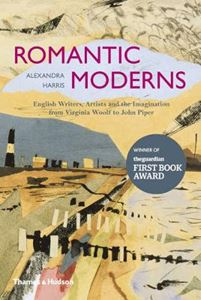 Picture of Romantic Moderns: English Writers, Artists And The Imagination From Virginia Woolf To John Piper