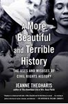 Picture of A More Beautiful and Terrible History: The Uses and Misuses of Civil Rights History