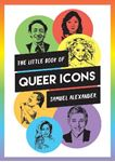 Picture of Little Book of Queer Icons: The Inspiring True Stories Behind Groundbreaking LGBTQ+ Icons