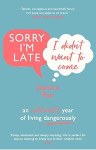 Picture of Sorry I'm Late, I Didn't Want To Come: An Introvert's Year Of Living Dangerously